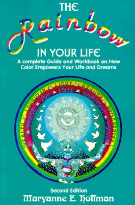 Image for The Rainbow in Your Life: A Complete Guide and Workbook on How Color Empowers Your Life and Dreams