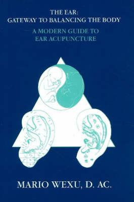 Image for EAR GATEWAY TO BALANCING THE BODY, THE A MODERN GUIDE TO EAR ACUPUNCTURE