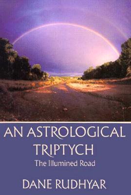 An Astrological Triptych: Gifts of the Spirit, The Way Through, and The Illumined Road, Dane Rudhyar