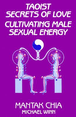 Taoist Secrets of Love: Cultivating Male Sexual Energy, Chia & Winn