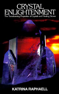 Image for Crystal Enlightenment: The Transforming Properties of Cyrstals and Healing Stone