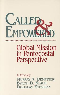 Called and Empowered: Global Mission in Pentecostal Perspective, Dempster, Murray A.; Klaus, Byron D.; Petersen, Douglas; EDITORS