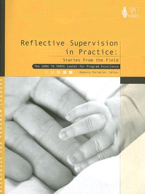 Reflective Supervision in Practice: Stories from the Field