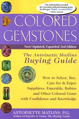 Colored Gemstones, 2nd Edition: The Antoinette Matlins Buying Guide: How to Select, Buy, Care for & Enjoy Sapphires, Emeralds, Rubies and Other Colored Gemstones, Matlins PG  FGA, Antoinette