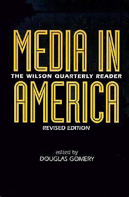 Image for Media in America: The Wilson Quarterly Reader (Woodrow Wilson Center Press)