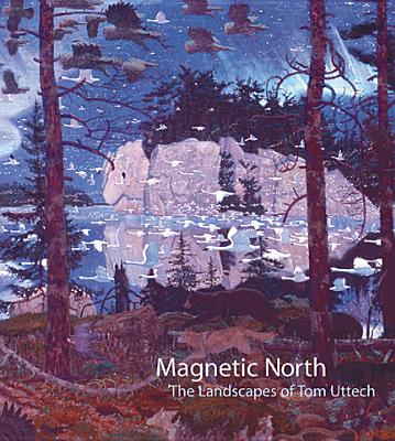 Image for Magnetic North: The Landscapes of Tom Uttech
