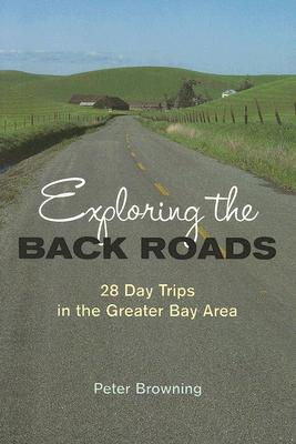 Image for Exploring the Back Roads: 28 Day Trips in the Greater Bay Area