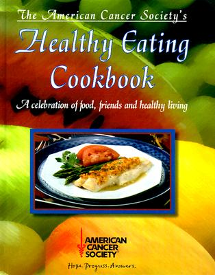 Image for The American Cancer Society's Healthy Eating Cookbook: A Celebration of Food, Friends, and Healthy Living