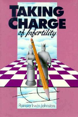 Taking Charge of Infertility, Johnston, Patricia Irwin
