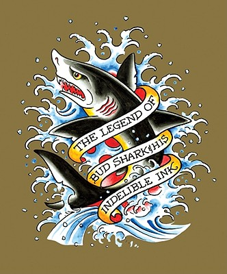Image for LEGEND OF BUD SHARK AND HIS INDELIBLE IN