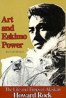 Image for Art and Eskimo Power: The Life and Times of Alaskan Howard Rock