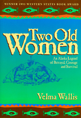 Image for Two Old Women: An Alaska Legend of Betrayal, Courage, and Survival
