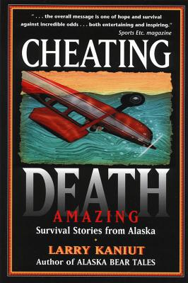 Image for Cheating Death : Amazing Survival Stories from Alaska