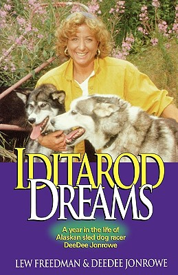 Image for Iditarod Dreams: A Year in the Life of Alaskan Sled Dog Racer Deedee Jonrowe