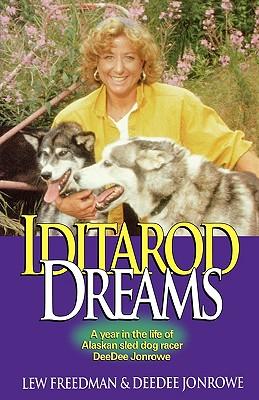 Iditarod Dreams: A Year in the Life of Alaskan Sled Dog Racer Deedee Jonrowe, Freedman, Lew; Jonrowe, Deedee