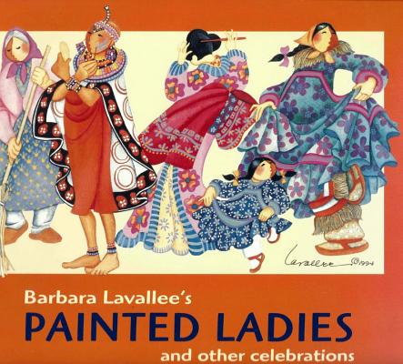 Barbara Lavallee's Painted Ladies: And Other Celebrations, Olson, B G