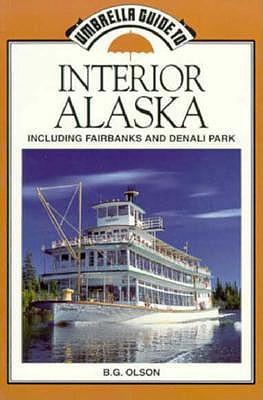 Interior Alaska : Including Fairbanks and Denali Park, Olson, B. G.
