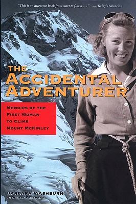 The Accidental Adventurer: Memoir of the First Woman to Climb Mt. McKinley, Barbara Washburn, Lew Freedman, Barbara Washburn, Lew Freedman, Bradford Washburn