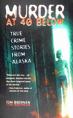 Murder at 40 Below: True Crime Stories from Alaska, Brennan, Tom