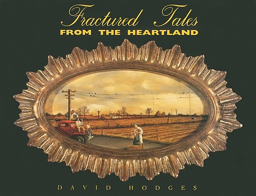 Image for Fractured Tales From The Heartland: Paintings by Mark Forth and David Hodges
