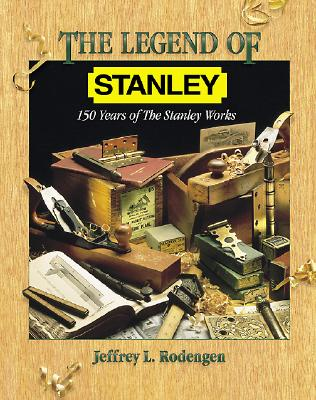 Image for The Legend of Stanley : 150 Years of the Stanley Works