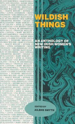 Wildish Things: An Anthology of New Irish Women's Writing, Ailbhe Smyth
