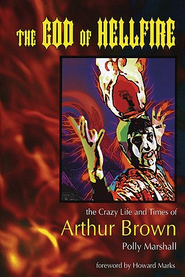 God Of Hellfire : The Crazy Life And Times Of Arthur Brown, POLLY MARSHALL