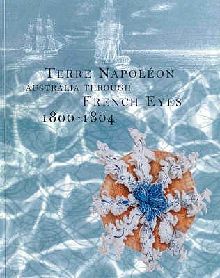 Image for Terre Napoleon: Australia Through French Eyes 1800-1804