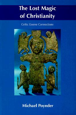 The Lost Magic of Christianity: Celtic Essene Connections, Poynder, Michael