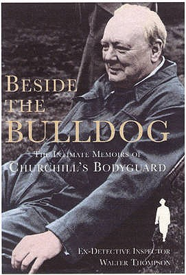 Image for Beside the Bulldog : the Intimate Memoirs of Churchill's Bodyguard