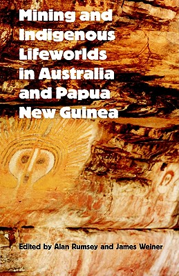 Mining and Indigenous Lifeworlds in Australia and Papua New Guinea