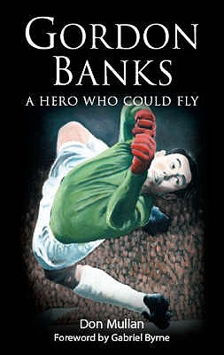Image for Gordon Banks A Hero Who Cold Fly