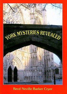 Image for York Mysteries Revealed: Understanding and Old English Masonic Tradition