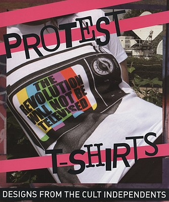Image for Protest T-Shirts: Designs from the Cult Independents