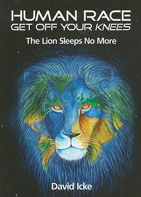 Human Race Get Off Your Knees: The Lion Sleeps No More, Icke, David