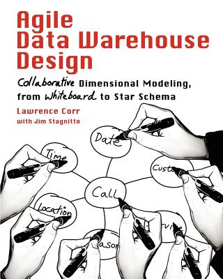 Image for Agile Data Warehouse Design: Collaborative Dimensional Modeling, from Whiteboard to Star Schema