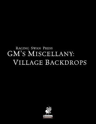 Raging Swan's GM's Miscellany: Village Backdrops, Creighton J. E. Broadhurst (Author), John Bennett (Author), Ben Kent  (Author)