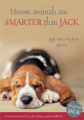 Image for Heroic Animals Are Smarter Than Jack: 91 Amazing True Stories