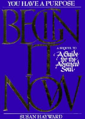Image for Begin It Now - A Sequel To A Guide For The Advanced Soul