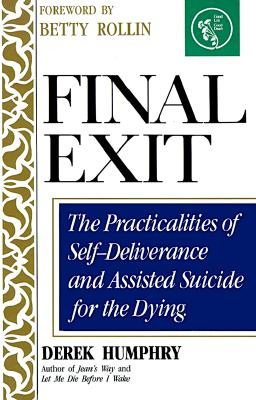 Final Exit: The Practicalities of Self-Deliverance and Assisted Suicide for the Dying, Humphry, Derek
