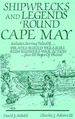 Image for Shipwrecks and Legends : Round Cape May : Includes Pirates, Buried Treasure, Rum - Runners War Action