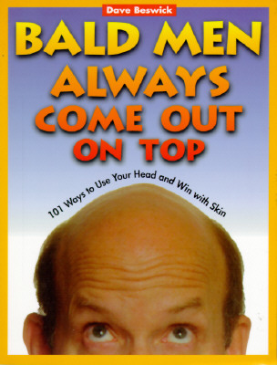 Image for Bald Men Always Come Out on Top: 101 Ways to Use Your Head and Win With Skin