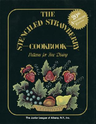 Image for The Stenciled Strawberry Cookbook: Patterns for Fine Dining