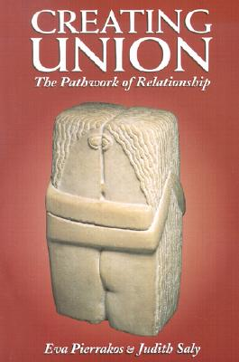 Image for Creating Union: The Pathwork of Relationship (Pathwork Series)