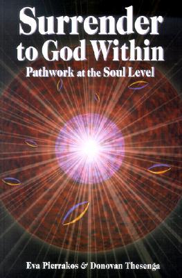 Surrender to God Within: Pathwork at the Soul Level, Pierrakos, Eva; Thesenga, Donovan
