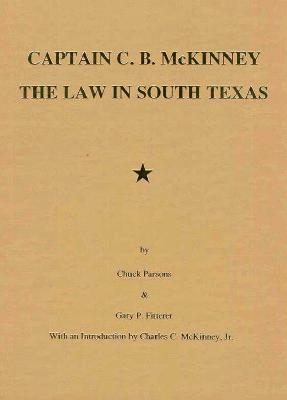 Image for Captain C. B. McKinney The Law in South Texas