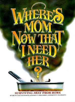 Where's Mom Now That I Need Her: Surviving Away from Home, KATHRYN J. FRANDSEN, KENT P. FRANDSEN, BETTY RAE FRANDSEN