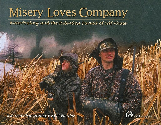 Image for Misery Loves Company: Waterfowling and the Relentless Pursuit of Self-Abuse
