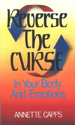 Reverse The Curse In Your Body And Emotions, Annette Capps