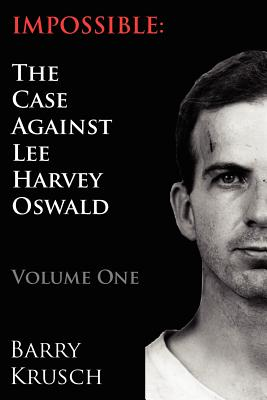Image for Impossible: The Case Against Lee Harvey Oswald (Volume One)